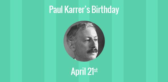 Paul Karrer Birthday - 21 April 1889