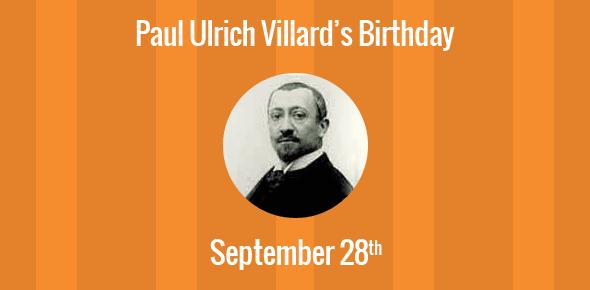 Paul Ulrich Villard Birthday - 28 September 1860