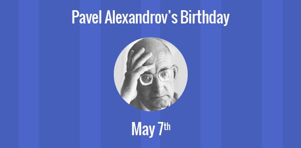 Pavel Alexandrov Birthday - 7 May 1896