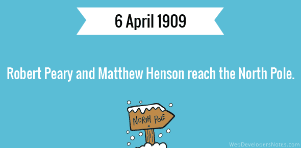 Robert Peary and Matthew Henson reach the North Pole - 6 April, 1909