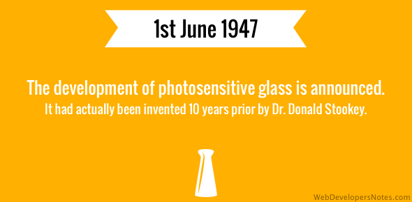 The development of photosensitive glass is announced. It had actually been invented 10 years prior by Dr. Donald Stookey.