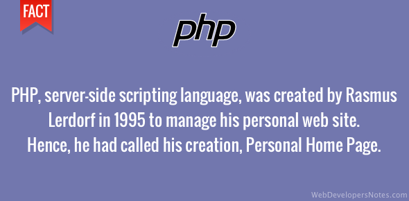 Rasmus Lerdorf created PHP to manage his personal home page