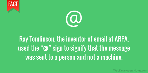 "Ray Tomlinson, the inventor of email at ARPA, used the ""@"" sign to signify that the message was sent to a person and not a machine."