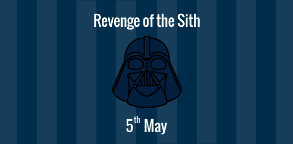 Revenge of the Sith - 5 May