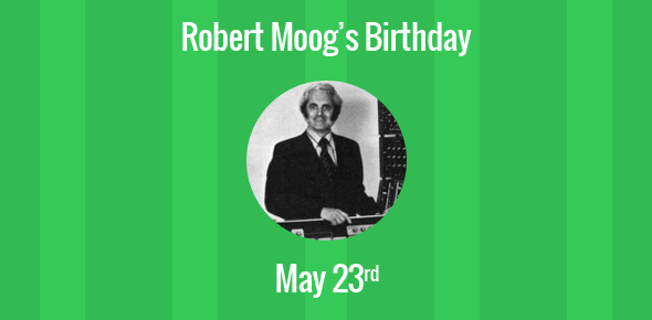 Robert Moog Birthday - 23 May 1934