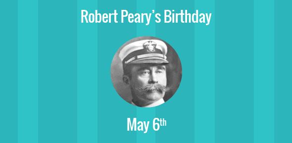 Robert Peary Birthday - 6 May 1856