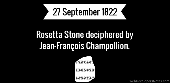 Rosetta Stone deciphered by Jean-François Champollion.