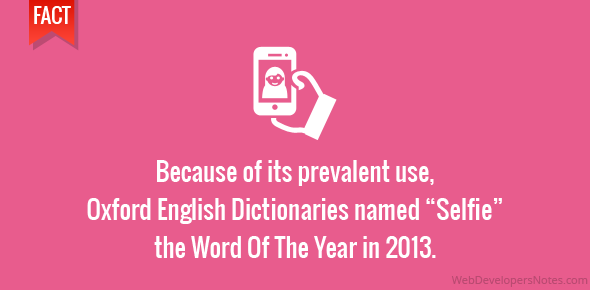 "Because of its prevalent use, Oxford English Dictionaries named ""Selfie"" the Word Of The Year in 2013."