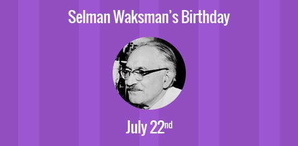 Selman Waksman Birthday - 22 July 1888