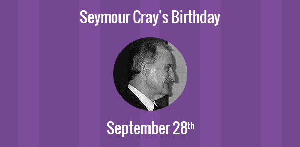 Seymour Cray Birthday - 28 September 1925