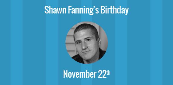 Shawn Fanning Birthday - 22 November 1980