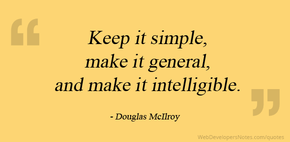 Keep it simple, make it general, and make it intelligible.