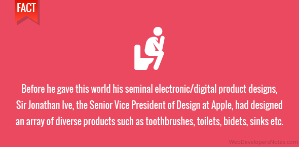 Before he gave this world his seminal electronic/digital product designs, Sir Jonathan Ive, the Senior Vice President of Design at Apple, had designed an array of diverse products such as toothbrushes, toilets, bidets, sinks etc.