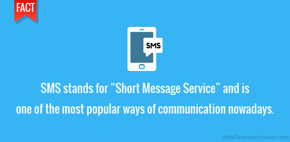 "SMS stands for ""Short Message Service"" and is one of the most popular ways of communication nowadays."