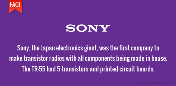 Sony, the Japan electronics giant, was the first company to make transistor radios with all components being made in-house. The TR-55 had 5 transistors and printed circuit boards.