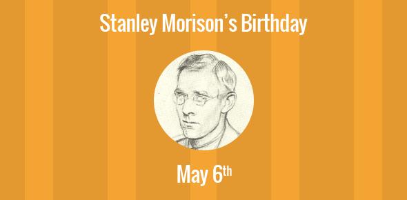 Stanley Morison Birthday - 6 May 1889