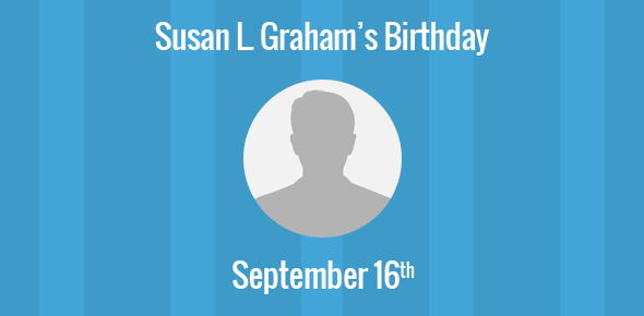 Susan L. Graham Birthday - 16 September 1942