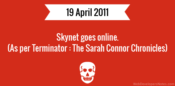 Skynet goes online. (As per Terminator : The Sarah Connor Chronicles) - 19 April, 2011