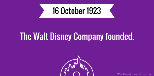 The Walt Disney Company founded