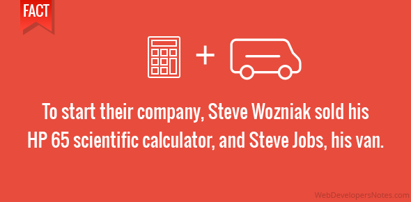 To start their company, Steve Wozniak sold his HP 65 scientific calculator, and Steve Jobs, his van.