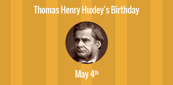 Thomas Henry Huxley Birthday - 4 May 1825