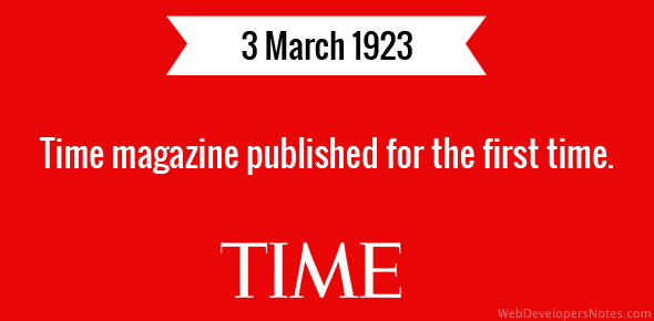 Time magazine published for the first time.