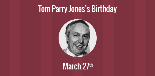 Tom Parry Jones Birthday - 27 March 1935