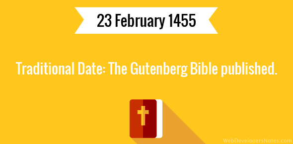 Traditional Date: The Gutenberg Bible published.