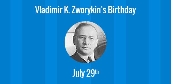 Vladimir K. Zworykin Birthday - 29 July 1888