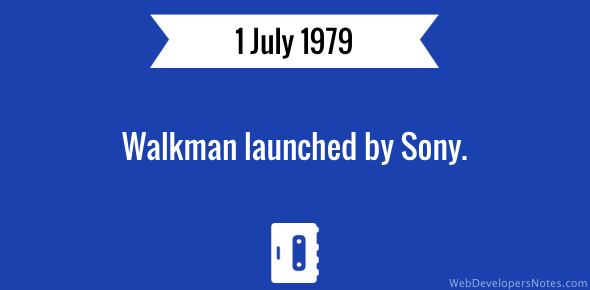 Walkman launched by Sony