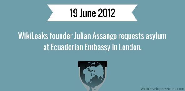 WikiLeaks founder Julian Assange requests asylum at Ecuadorian Embassy in London.