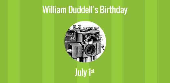 William Duddell Birthday - 1 July 1872