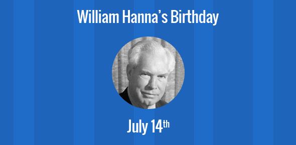 William Hanna Birthday - 14 July 1910