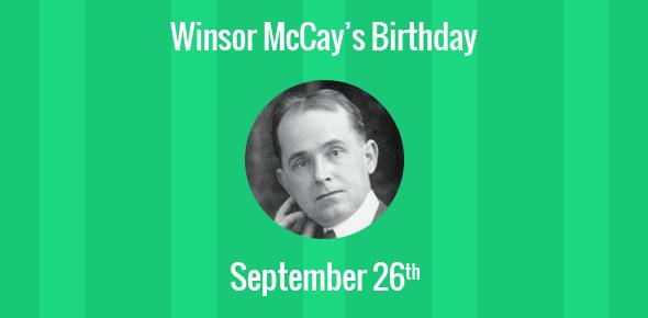 Winsor McCay Birthday - 26 September 1869