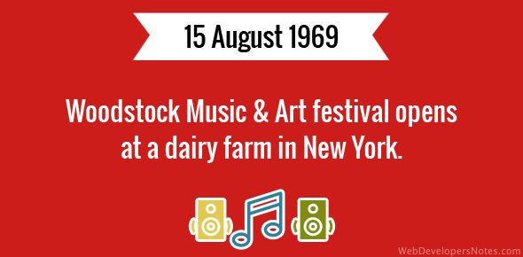 Woodstock Music & Art festival opens at a dairy farm in New York.