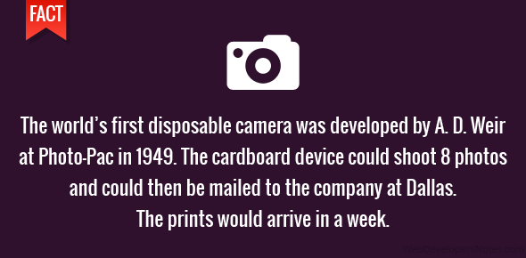 The world's first disposable camera was developed by A. D. Weir at Photo-Pac in 1949. The cardboard device could shoot 8 photos and could then be mailed to the company at Dallas. The prints would arrive in a week.
