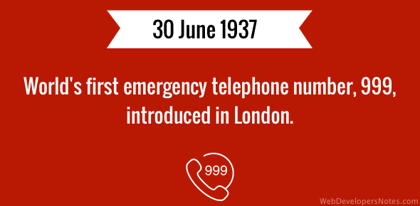 World's first emergency telephone number (999) was introduced on 30 June 1937.
