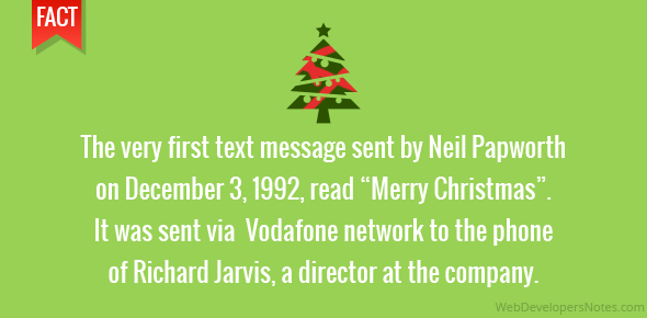 "The very first text message sent by Neil Papworth on December 3, 1992, read ""Merry Christmas"". It was sent via Vodafone network to the phone of Richard Jarvis, a director at the company."