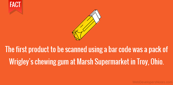 The first product to be scanned using a bar code was a pack of Wrigley's chewing gum at Marsh Supermarket in Troy, Ohio.