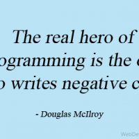 The real hero of programming is the one who writes negative code.